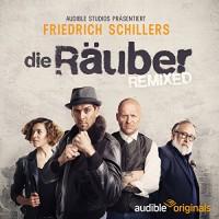 Die Räuber - REMIXED - Friedrich Liechtenstein, Celina Bostic, Gero Ivers, Sven Lauer, Carolin-Therese Wolff, Audible GmbH, Friedrich von Schiller