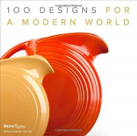 100 Designs for a Modern World: Kravis Design Center - Penny Sparke, George R. Kravis II
