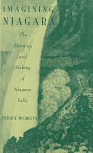 Imagining Niagara: The Meaning and Making of Niagara Falls - Patrick Vincent Mcgreevy