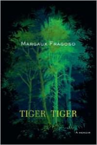 Tiger, Tiger: A Memoir - Margaux Fragoso