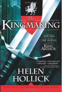 The Kingmaking (Pendragon's Banner Trilogy, #1) - Helen Hollick