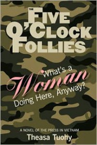 The Five O'Clock Follies: What's a Woman Doing Here, Anyway? - Theasa Tuohy