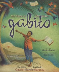 My Name Is Gabito/Mi Llamo Gabito: The Life of Gabriel Garcia Marquez/La Vida De Gabriel Garcia Marquez (English, Multilingual and Spanish Edition) - Monica Brown