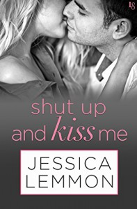 Shut Up and Kiss Me - Jessica Lemmon