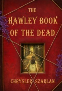 The Hawley Book of the Dead: A Novel - Chrysler Szarlan