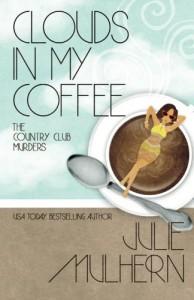 Clouds in My Coffee (The Country Club Murders) (Volume 3) - Julie Mulhern