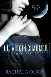 The Virgin Charmer (Triple Goddess Trilogy, #1) - Rachel A. Olson