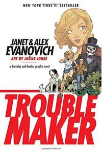 Troublemaker - Janet Evanovich, Alex Evanovich, Joëlle Jones