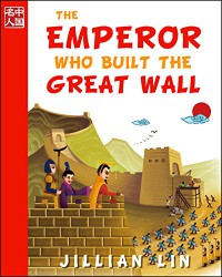 The Emperor Who Built the Great Wall - Jillian Lin