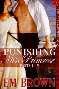 Punishing Miss Primrose, Parts I - V: An Erotic Historical in the Red Chrysanthemum Series - Em Brown, Valerie Tibbs, Jenn Leblanc