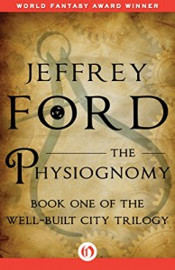 The Physiognomy (The Well-Built City Trilogy Book 1) - Jeffrey Ford