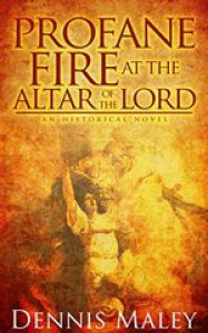 Profane Fire at the Altar of the Lord - Dennis Maley, Thiel Kristin, Streetlight Graphics