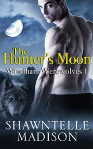 The Hunter's Moon: Part One (Windham Werewolves Book 1) - Shawntelle Madison