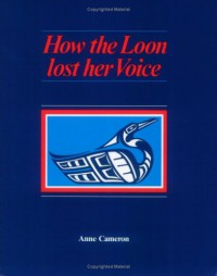 How the Loon Lost her Voice - Anne Cameron