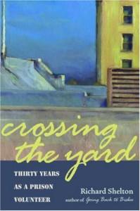 Crossing the Yard: Thirty Years as a Prison Volunteer - Richard Shelton