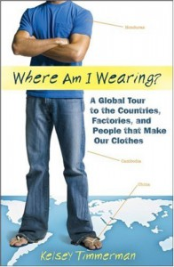 Where am I Wearing: A Global Tour to the Countries, Factories, and People that Make Our Clothes - Kelsey Timmerman
