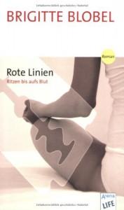Rote Linien Ritzen Bis Aufs Blut ; [Roman] - Brigitte Blobel