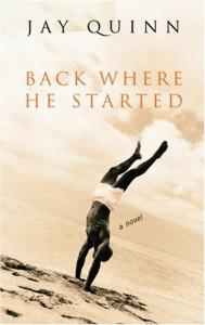 Back Where He Started: A Novel - Jay Quinn