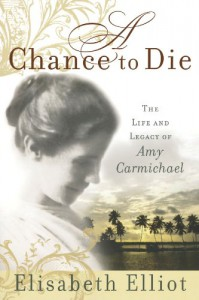 A Chance to Die: The Life and Legacy of Amy Carmichael - Elisabeth Elliot