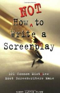 How Not to Write a Screenplay: 101 Common Mistakes Most Screenwriters Make - Denny Martin Flinn, Lauren Rossini, Carla Green