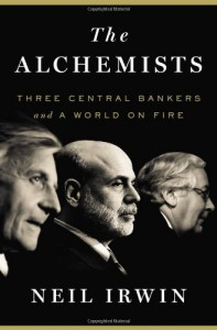 The Alchemists: Three Central Bankers and a World on Fire - Neil Irwin
