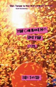 You Can Make Him Like You - Ben Tanzer