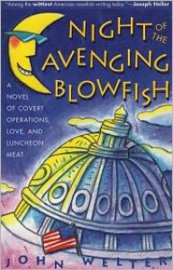 Night of the Avenging Blowfish: A Novel of Covert Operations, Love, and Luncheon Meat - John Welter