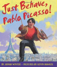 Just Behave, Pablo Picasso! - Jonah Winter