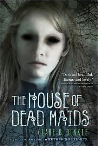 The House of Dead Maids - Clare B. Dunkle