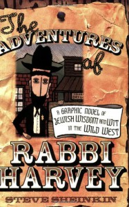 The Adventures of Rabbi Harvey: A Graphic Novel of Jewish Wisdom and Wit in the Wild West - Steve Sheinkin