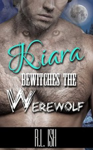 Kiara Bewitches The Werewolf (BWWM Alpha Male Werewolf Romance) - R.L. Ish