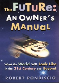The Future: An Owner's Manual: What the World Will Look Like in the 21st Century and Beyond - Robert Pondiscio