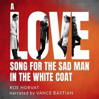 Love Song for the Sad Man in the White Coat - Roe Horvat, Vance Bastian