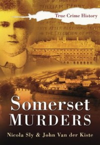 Somerset Murders (Sutton True Crime History) - Nicola Sly