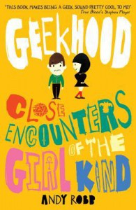 Geekhood: Close Encounters of the Girl Kind - Andy    Robb