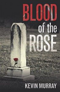 Blood of the Rose - A gripping serial killer thriller - Kevin Murray