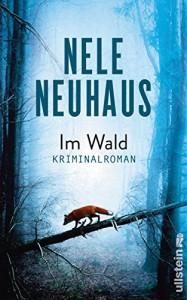 Im Wald: Kriminalroman (Ein Bodenstein-Kirchhoff-Krimi, Band 8) - Nele Neuhaus