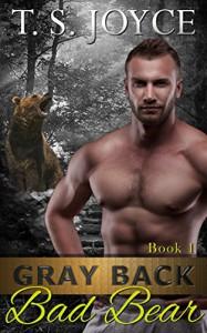 Gray Back Bad Bear (Gray Back Bears Book 1) - T.S. Joyce