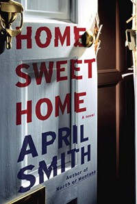 Home Sweet Home: A novel - April Smith