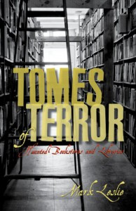 Tomes of Terror: Haunted Bookstores and Libraries - Mark Leslie