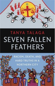 Seven Fallen Feathers: Racism, Death, and Hard Truths in a Northern City - Tanya Talaga
