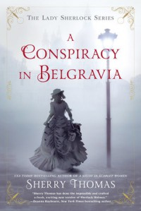 A Conspiracy in Belgravia (The Lady Sherlock Series) - Sherry Thomas