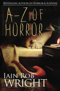 A-Z of Horror: The Complete Collection - Iain Rob Wright