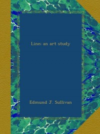 Line; an art study - Edmund J. Sullivan