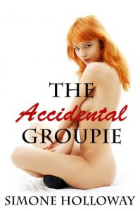 The Accidental Groupie: The Complete Series - Simone Holloway