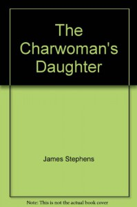 THE CHARWOMAN`S DAUGHTER - James Stephens