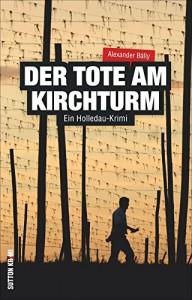 Ein Holledau-Krimi: Der Tote am Kirchturm - Der zweite Fall für Metzgermeister Ludwig Wimmer im ebenso spannenden wie humorvollen Regionalkrimi aus Bayern - Alexander Bálly