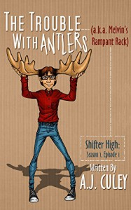 The Trouble with Antlers (a.k.a. Melvin's Rampant Rack): Season 1, Episode 1 (Shifter High) - A.J. Culey