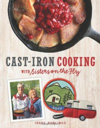 Cast-Iron Cooking with Sisters on the Fly - Irene Rawlings