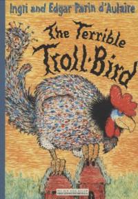 The Terrible Troll-Bird - Ingri d'Aulaire;Edgar d'Aulaire